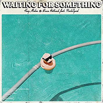 Waiting for Something (feat. PachiSquid)