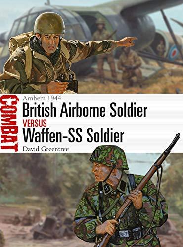 British Airborne Soldier Vs Waffen-SS Soldier: Arnhem 1944