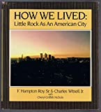 How We Lived : Little Rock As An American City
