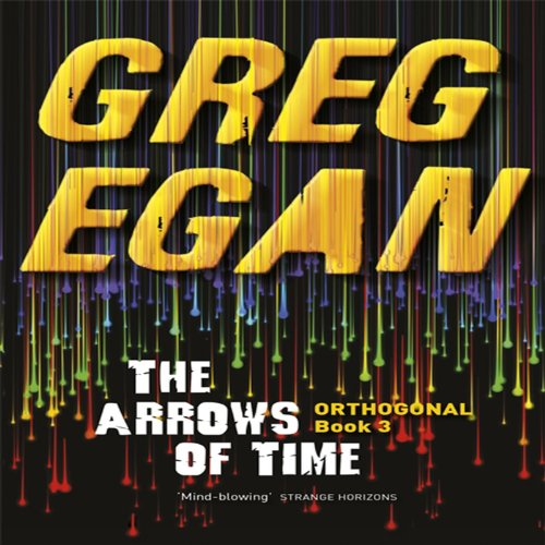 The Arrows of Time                   By:                                                                                                                                 Greg Egan                               Narrated by:                                                                                                                                 Adam Epstein                      Length: 13 hrs and 58 mins     22 ratings     Overall 4.3