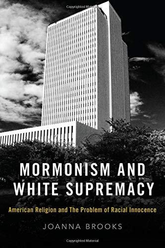 Mormonism and White Supremacy: American Religion and The Problem of Racial Innocence