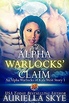 The Alpha Warlocks' Claim: An Alpha Warlocks of Kala West Story #1 (A BWWM and BBW Paranormal Ménage Romance) by [Auriella Skye]