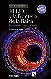 El LHC y la frontera de la física: El camino a la teoría del todo (¿Qué sabemos de?)