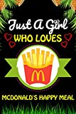 Just A Girl Who loves McDonald's Happy Meal: McDonald's Happy Meal Foods Lover Blank Lined Composition Notebook Gift For Him, Girlfriend, Girls, ... Valentine's And Birthday Funny Gift Ideas