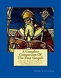 A Complete Comparison Of The Four Gospels: All Four Gospels With Parallel Passa