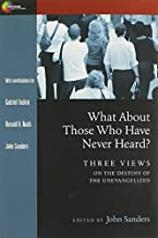 What About Those Who Have Never Heard? (Spectrum Multiview Book Series Spectrum Multiview Book Serie) by Ronald H. Nash (1...