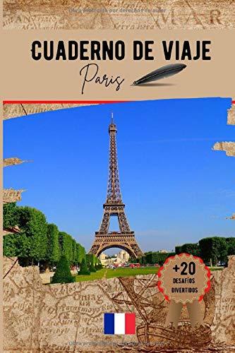 Cuaderno de viaje Paris: Un práctico cuaderno de viaje para preparar y organizar su viaje. Transporte, alojamiento, lista de control, notas y desafíos divertidos para hacer.