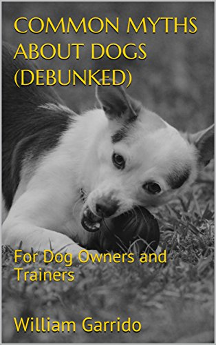 Common Myths about Dogs (Debunked): For Dog Owners and Trainers