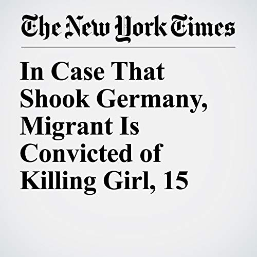 In Case That Shook Germany, Migrant Is Convicted of Killing Girl, 15 copertina