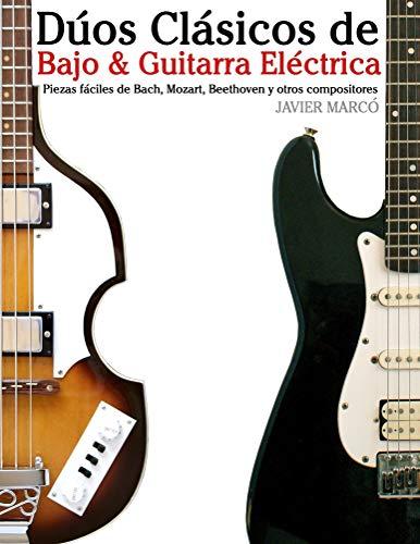 Dúos Clásicos de Bajo & Guitarra Eléctrica: Piezas fáciles de Bach, Mozart,...