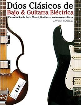 Dúos Clásicos de Bajo & Guitarra Eléctrica: Piezas fáciles de Bach, Mozart, Beethoven y otros compositores (en Partitura y Tablatura) (Spanish Edition) by [Javier Marcó]