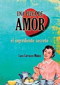 UNA PIZCA DE AMOR. EL INGREDIENTE SECRETO (Spanish Edition) by [Lara Carrasco-Muñoz, Amaya Lalanda, Chimpún Ediciones, Carlos Conde Carrasco-Muñoz]