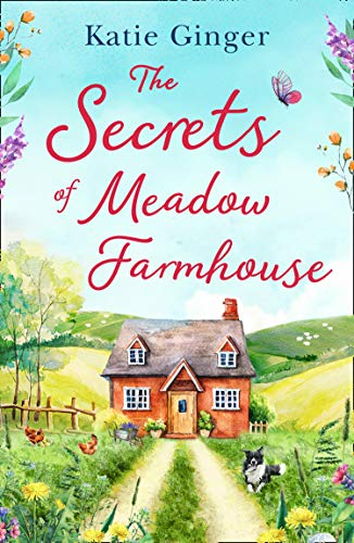 The Secrets of Meadow Farmhouse: escape to the country in 2021 with this heartwarming romance perfect for fans of Liz Eeles and Sophie Cousens by [Katie Ginger]