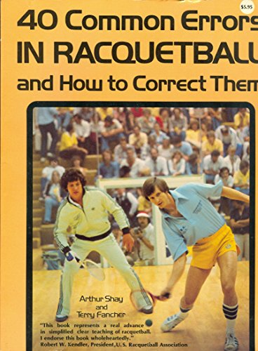 Compare Textbook Prices for 40 Common Errors in Racquetball and How to Correct Them  ISBN 9780809277032 by Shay, Arthur