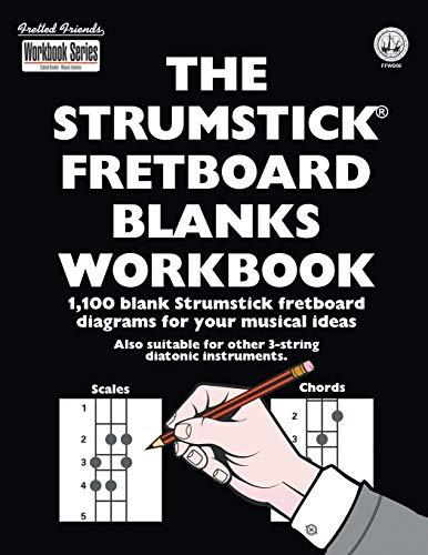 The Strumstick Fretboard Blanks Workbook: 1,100 Blank Strumstick Fretboard Diagrams for Your Musical Ideas (Fretted Friends Workbook Series)
