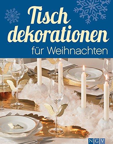 Tischdekorationen für Weihnachten: Die schönsten Ideen für festliche Tafeln zur Adventszeit und an Weihnachten (Weihnachtlich dekorieren und basteln)