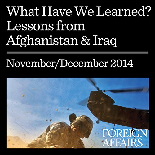What Have We Learned: Lessons from Afghanistan & Iraq                   By:                                                                                                                                 Foreign Affairs,                                                                                        Gideon Rose,                                                                                        Jonathan Tepperman                               Narrated by:                                                                                                                                 Kevin Stillwell                      Length: 9 hrs and 5 mins     1 rating     Overall 5.0