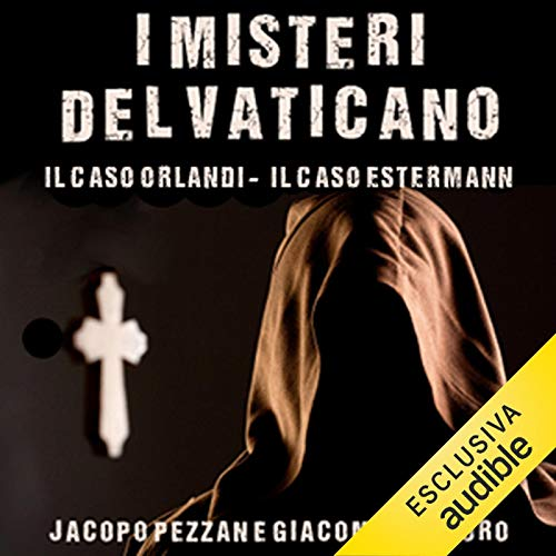 I Misteri del Vaticano: Il caso Orlandi e il caso Estermann [The Mysteries of the Vatican: The Orlandi Case and the Estermann Case] audiobook cover art