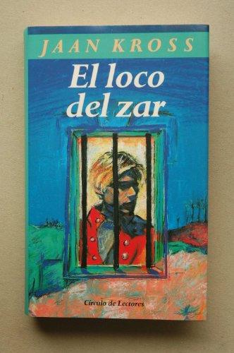 El loco del Zar / Jaan Kross ; traducción de Joaquín Jordá ; con la colaboración de Jüri Talvet ; introducción Carlos García Gual