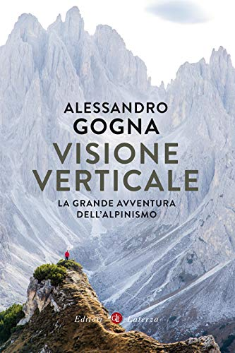 Visione verticale: La grande avventura dell'alpinismo (Italian Edition)