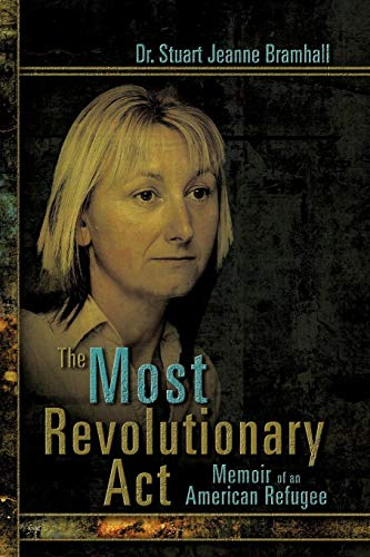 Book: The Most Revolutionary Act - Memoir of an American Refugee by Dr. Stuart Jeanne Bramhall