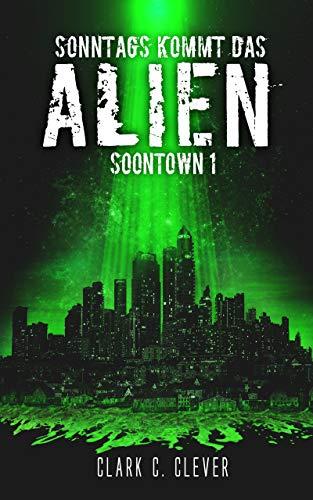 Sonntags kommt das Alien (Soontown 1)