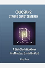 Colossians: Staying Christ Centered: A Bible Study Workbook - Five Minutes a Day in the Word Paperback