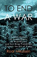 To End a War: A Short History of Human Rights, the Rule of Law, and How Drug Prohibition Violates the Bill of Rights