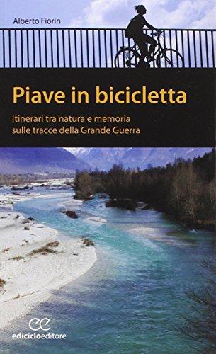 Piave in bicicletta. Itinerari tra natura e memoria sulle tracce della grande guerra
