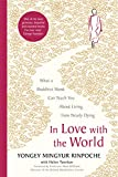 In Love with the World: What a Buddhist Monk Can Teach You About Living from Nearly Dying - Yongey Mingyur Rinpoche