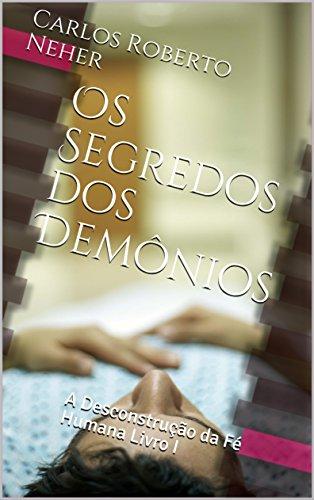 Os Segredos dos Demônios: A Desconstrução da Fé Humana Livro I