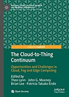 The Cloud-to-Thing Continuum: Opportunities and Challenges in Cloud, Fog and Edge Computing (Palgrave Studies in Digital Business & Enabling Technologies)