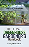 The Ultimate Greenhouse Gardener's Handbook: Grow Fruits, vegetables and herbs all year round