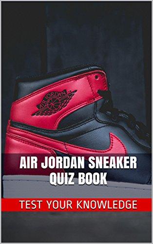 Air Jordan Sneaker Quiz Book - 50 Fun & Fact Filled Questions About Nike Air Jordan Sneaker Brand Series (English Edition)