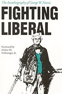 Fighting Liberal: The Autobiography of George W.Norris