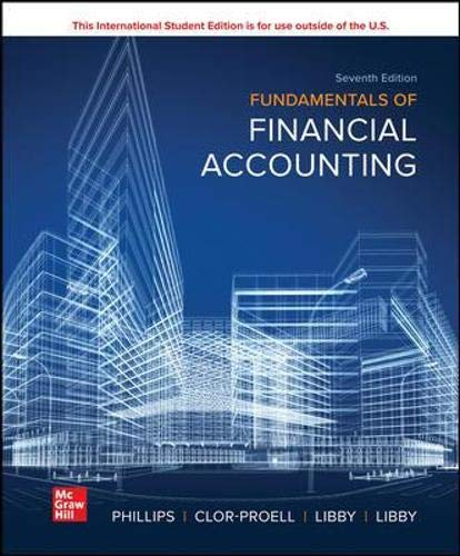 Compare Textbook Prices for Fundamentals of Financial Accounting ISE HED IRWIN ACCOUNTING 7 Edition ISBN 9781265440169 by Phillips Associate Professor, Fred,Clor-Proell, Shana,Libby, Robert,Libby, Patricia