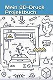 Mein 3D-Druck Projektbuch: Das Notizbuch für 3D-Druck Projekte