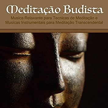 Meditação Budista - Musica Relaxante para Tecnicas de Meditação e Musicas Instrumentais para Meditação Transcendental
