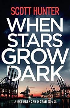 When Stars Grow Dark: DCI Brendan Moran #7 by [Scott Hunter]