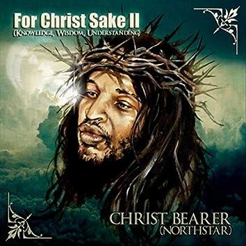 For Christ Sake II (Knowledge, Wisdom, Understanding)