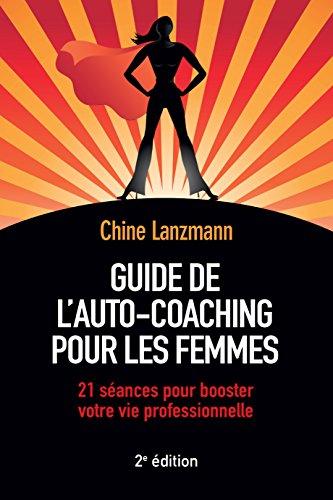 Guide de l'auto-coaching pour les femmes : 21 séances pour booster votre vie professionnelle