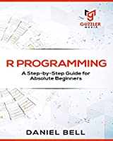R Programming: A Step-by-Step Guide for Absolute Beginners-2nd edition Front Cover