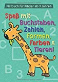Malbuch für Kinder ab 3 Jahren: Spaß mit Buchstaben, Zahlen, Formen, Farben & Tieren