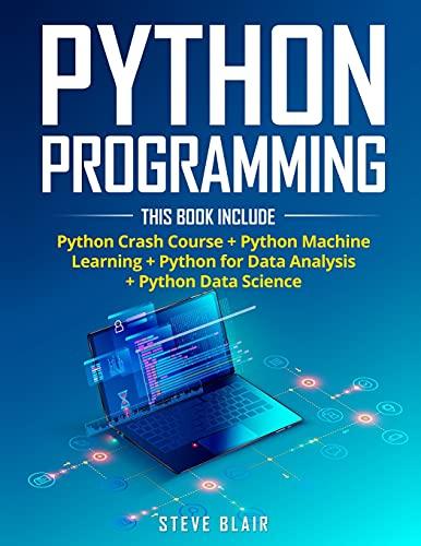 Python Programming: 4 Books in 1: Python Crash Course + Python Machine Learning + Python for Data Analysis+ Python Data Science
