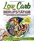 Low Carb für Berufstätige: Einfache und leckere Low Carb Rezepte zur optimalen Gewichtsreduktion...