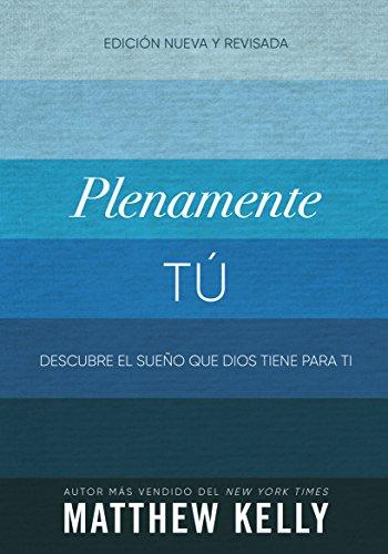 Plenamente Tú: Descubre El Sueño Que Dios Tiene Para Ti (Perfectly Yourself Spanish Edition)