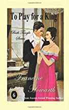 To Play for a King: Regency Romance (Bath Tangle Series)