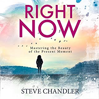 Right Now: Mastering the Beauty of the Present Moment audiobook cover art