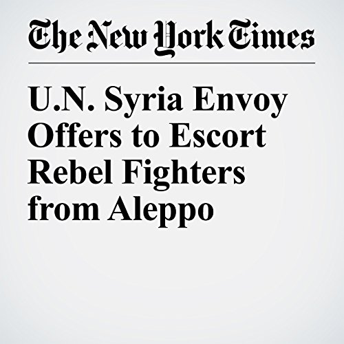 U.N. Syria Envoy Offers to Escort Rebel Fighters from Aleppo cover art