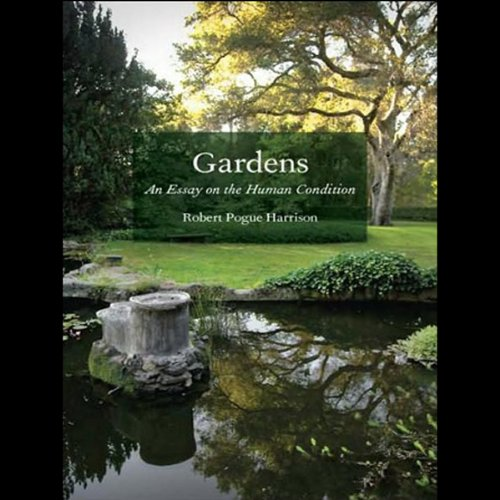 Gardens: An Essay on the Human Condition audiobook cover art